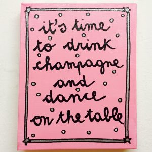 It's time to drink champagne and dance in the table